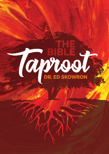 The Bible Taproot by Dr. Ed Skowron